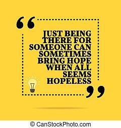 Cita motivacional inspiradora. Estar ahí para alguien a veces puede traer esperanza cuando todo parece inútil.