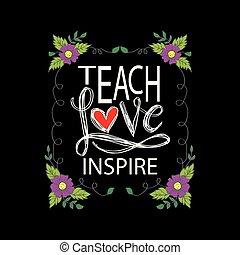 Enseñar al amor inspirar.
